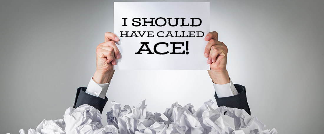 I should have called ACE!